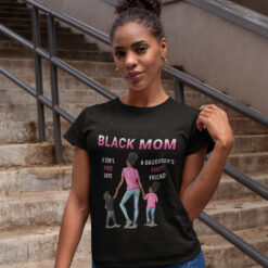 Black Mom A Daughter's First Friend A Son's First Love Shirt