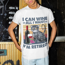 Cat Retirement Shirt I Can Wine All I Want I'm Retired