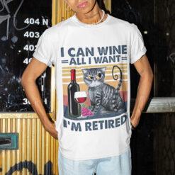 Cat Retirement Shirt I Can Wine All I Want I'm Retired