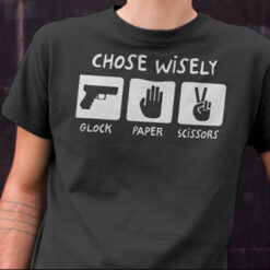 Choose Wisely T Shirt Glock Paper Scissors