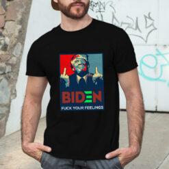Fuck Biden T Shirt Fuck Your Feelings