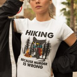 Hiking Because Murder Is Wrong Black Cat Shirt