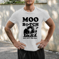 Moo Bitch Get Out The Hay Shirt Funny Cow Shirt