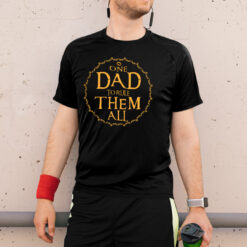 One Dad To Rule Them All T Shirt
