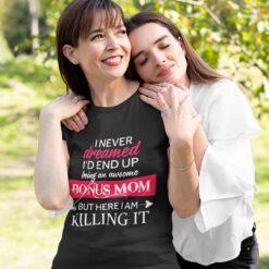 Stepmom Shirts An Awesome Bonus Mom Here I Am Killing It