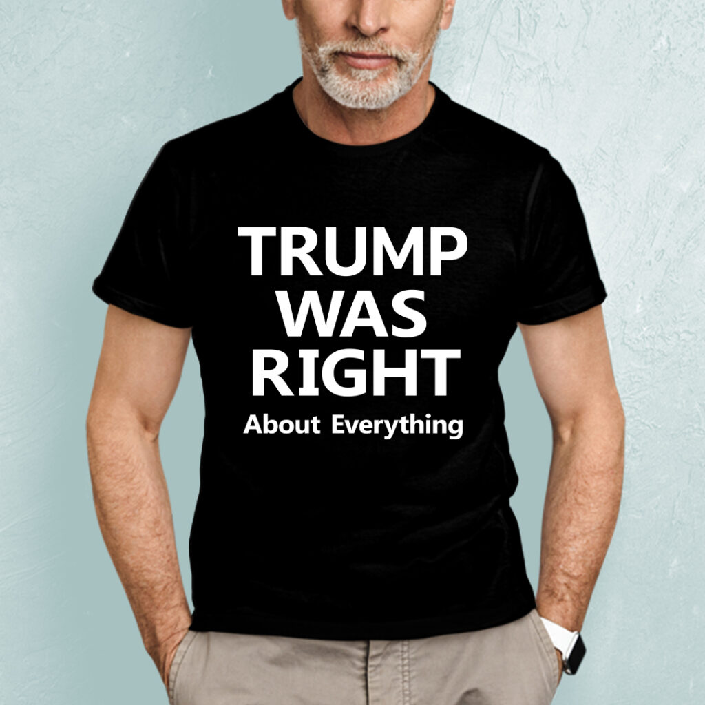 Trump-Was-Right-About-Everything-Shirt-Trump-fan-shirts