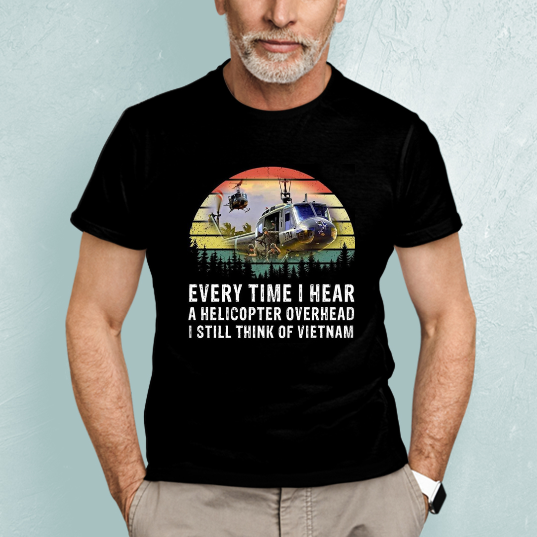 Vietnam Veteran Shirt Every Time I Hear A Helicopter Overhead