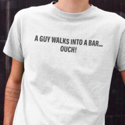 A Guy Walks Into A Bar Shirt