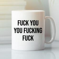 Fuck You You Fucking Fuck Mug