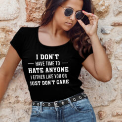 I Don't Have Time To Hate Anyone Shirt