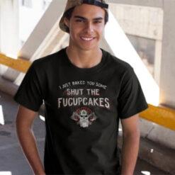 I Just Baked You Some Shut The Fucupcakes Viking Shirt