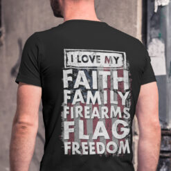 I Love My Faith Family Firearms Flag Freedom Shirt