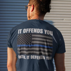 It Offends You Until It Defends You Warrior Aka Police Shirt