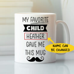 Personalized My Favorite Child Gave Me This Mug