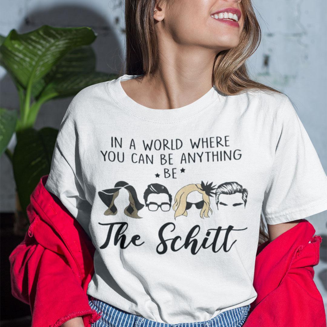 Schitts Creek Tshirt Where You Can Be Anything Be The Schitt