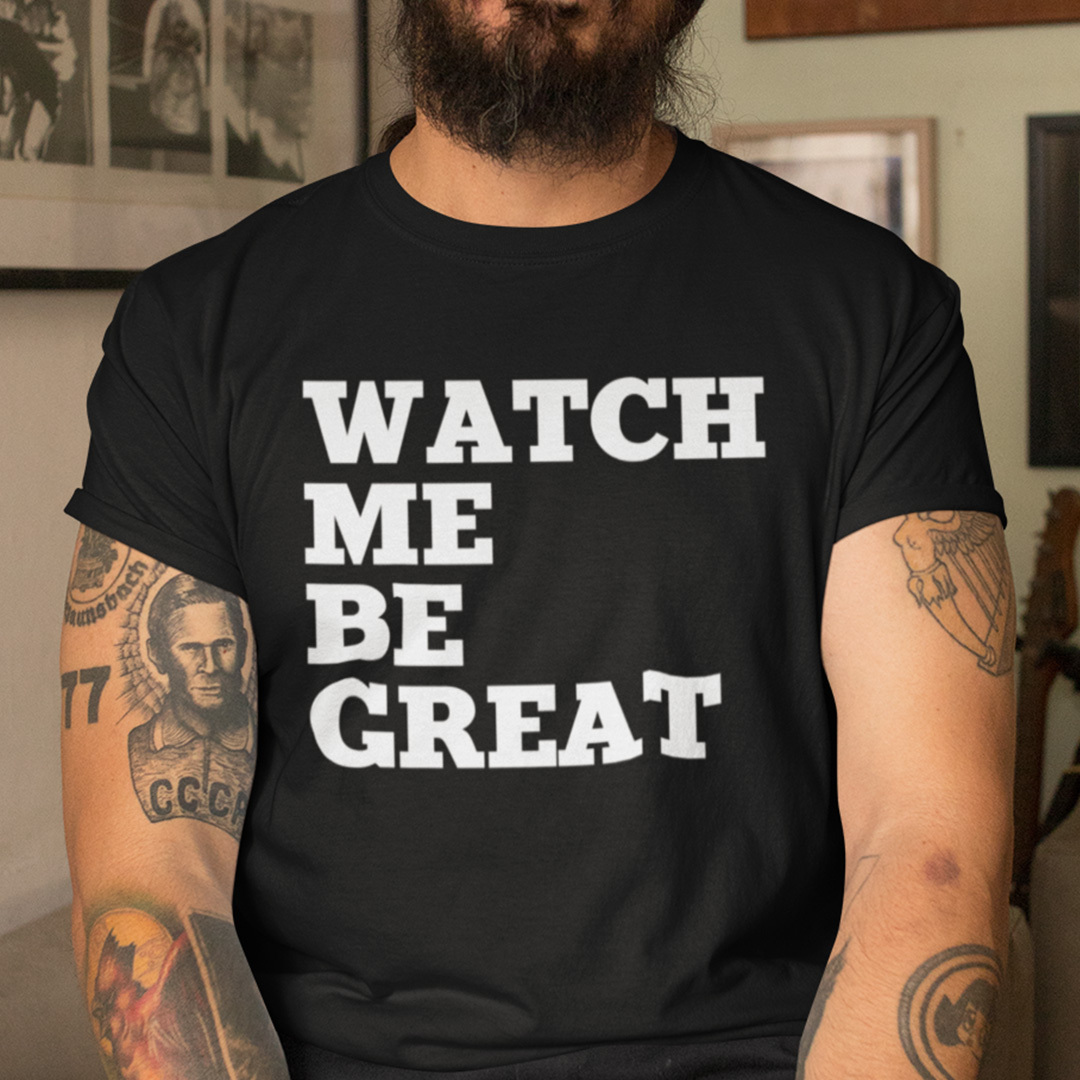 Watch Me Be Great Shirt Black Lives Matter