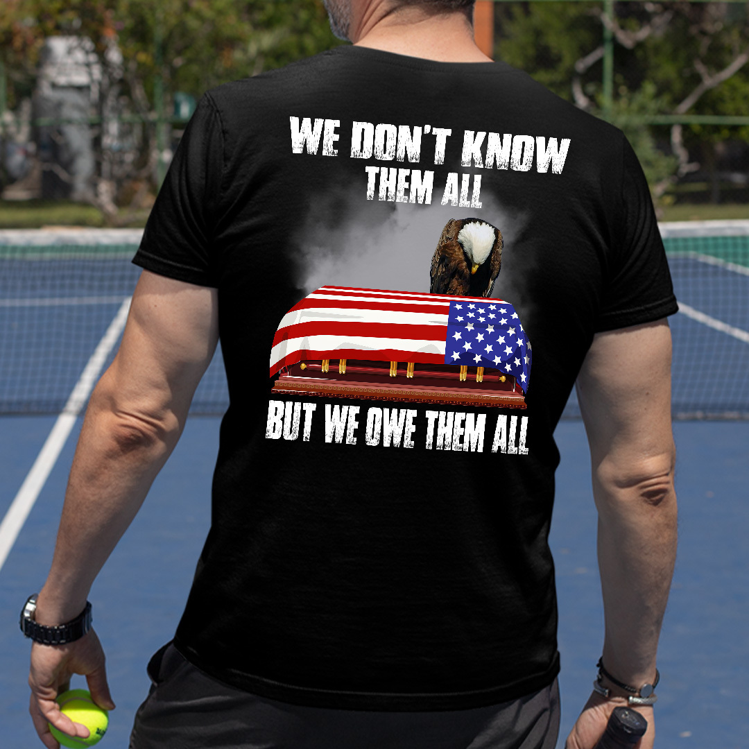 We Don't Know Them All But We Own Them All Veteran Shirt