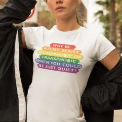 Why Be Racist Sexist Homophobic Shirt