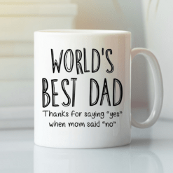Worlds Best Dad Mug Thanks For Saying Yes When Mom Said No
