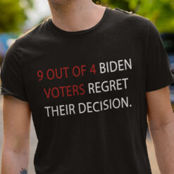9 Out Of 4 Biden Voters Regret Their Decision Shirt