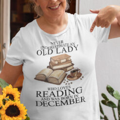 An Old Lady Loves Reading And Was Born In December Shirt