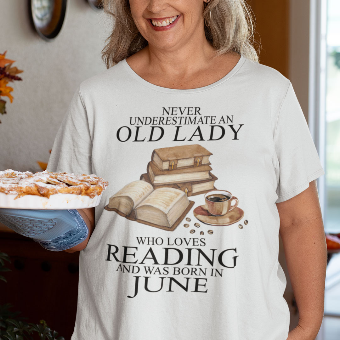 An Old Lady Loves Reading And Was Born In June Shirt
