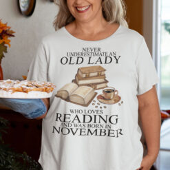 An Old Lady Loves Reading And Was Born In November Shirt