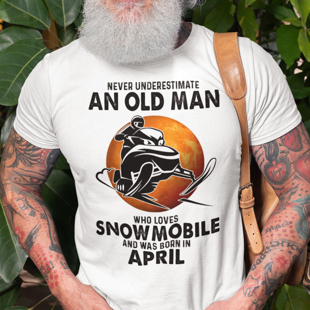 An Old Man Who Loves Snowmobile Shirt Born In April