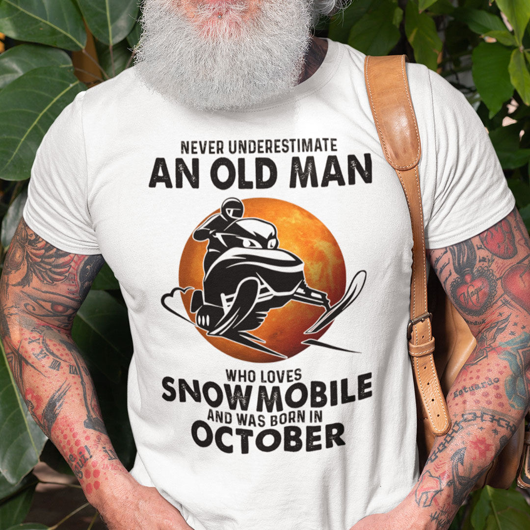 An Old Man Who Loves Snowmobile Shirt Born In October