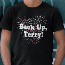 Back Up Terry Firework Shirt Funny 4th Of July Tee
