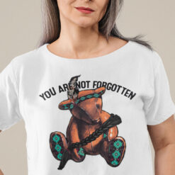 Native American Shirt You Are Not Forgotten Teddy Bear
