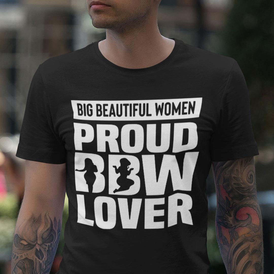Big Beautiful Women Proud BBW Lover Shirt