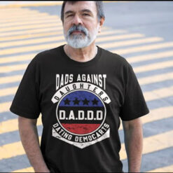DADDD Shirt Dads Against Daughters Dating Democrats
