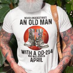 DD 214 Shirt Army An Old Man With A DD 214 Born In April
