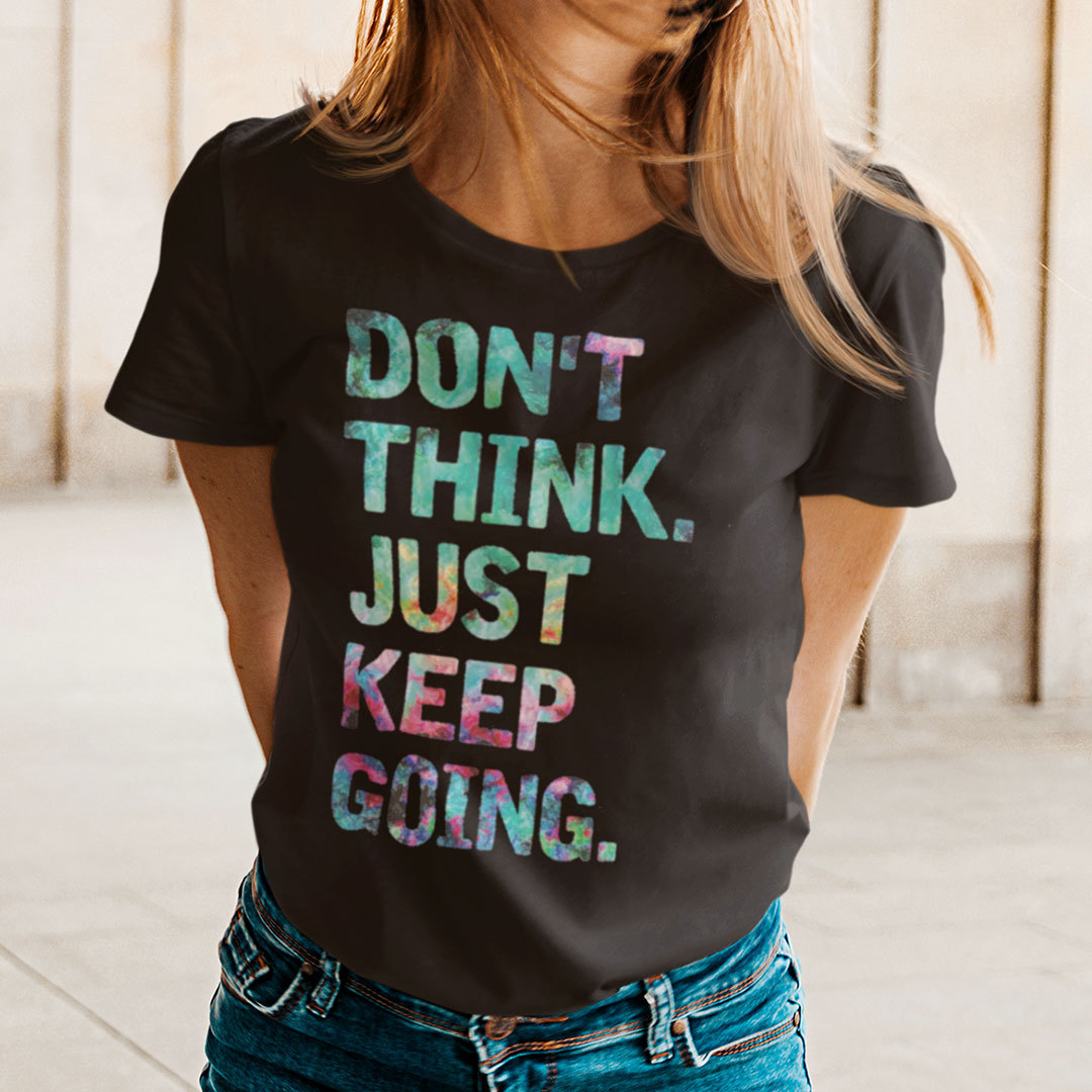 Don't Think Just Keep Going Shirt