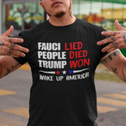 Fauci Lied People Died Trump Won T Shirt Wake Up America