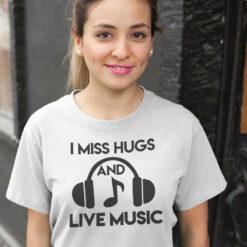 Funny I Miss Hug And Live Music T Shirt