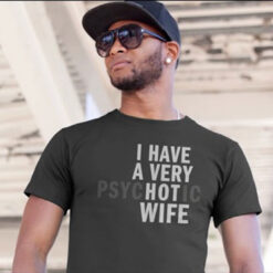 I Have A Very Psychotic Wife Shirt (2)