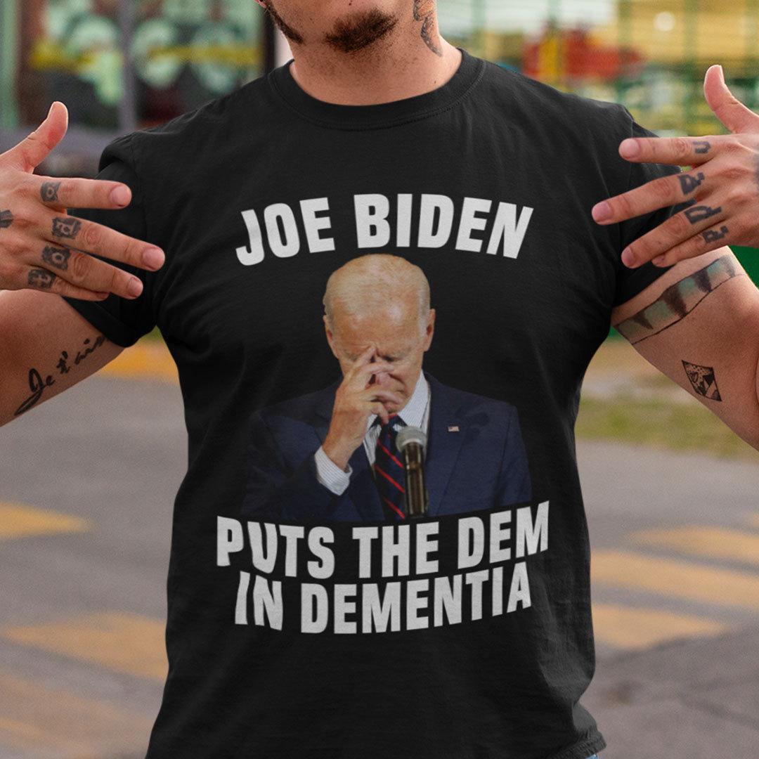 Joe Biden Put The DEM In Dementia Pro Trump Shirt