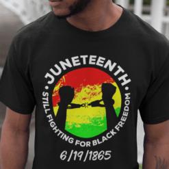 Juneteenth Still Fighting For Black Freedom Shirt