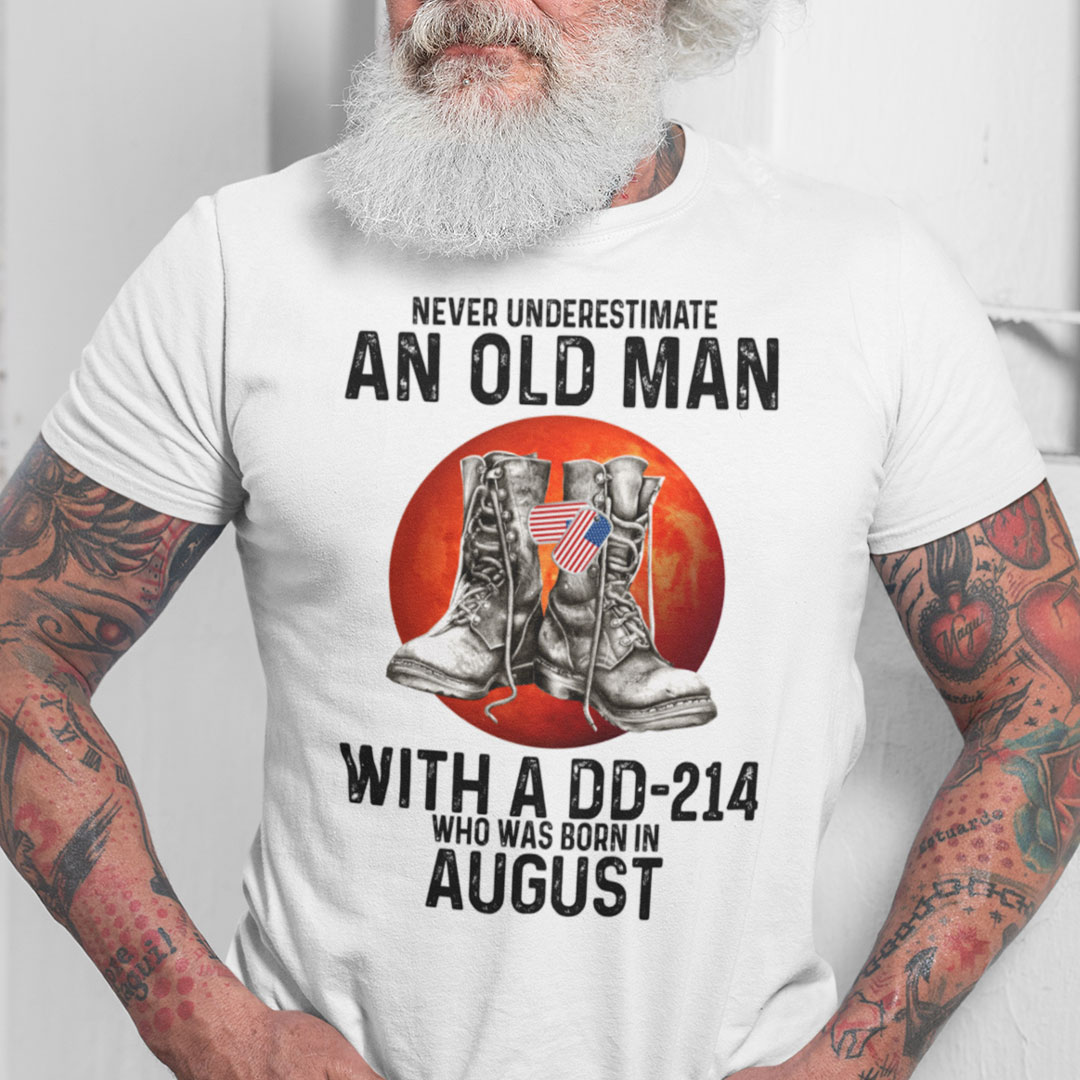 Never Underestimate An Old Man With A DD 214 Shirt August