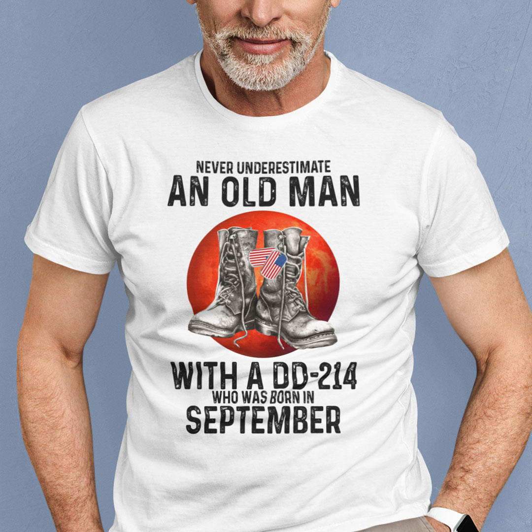 Never Underestimate An Old Man With A DD 214 Shirt September