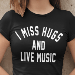 Official I Miss Hug And Live Music T Shirt