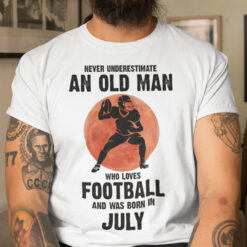 Old Man Football Shirt Loves Football And Born In July