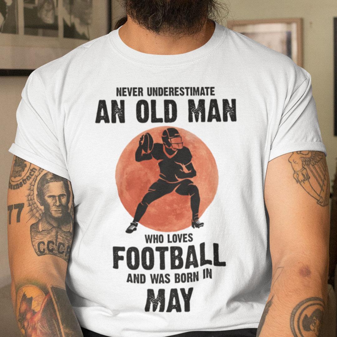 Old Man Football Shirt Loves Football And Born In May