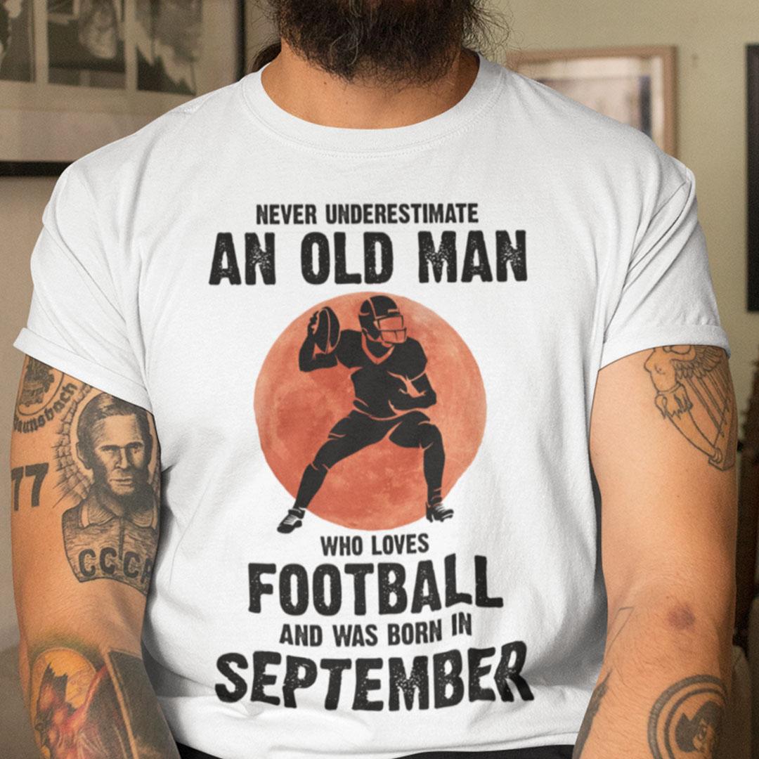 Old Man Football Shirt Loves Football And Born In September