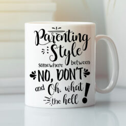 Parenting Style Mug No Dont Oh What The Hell