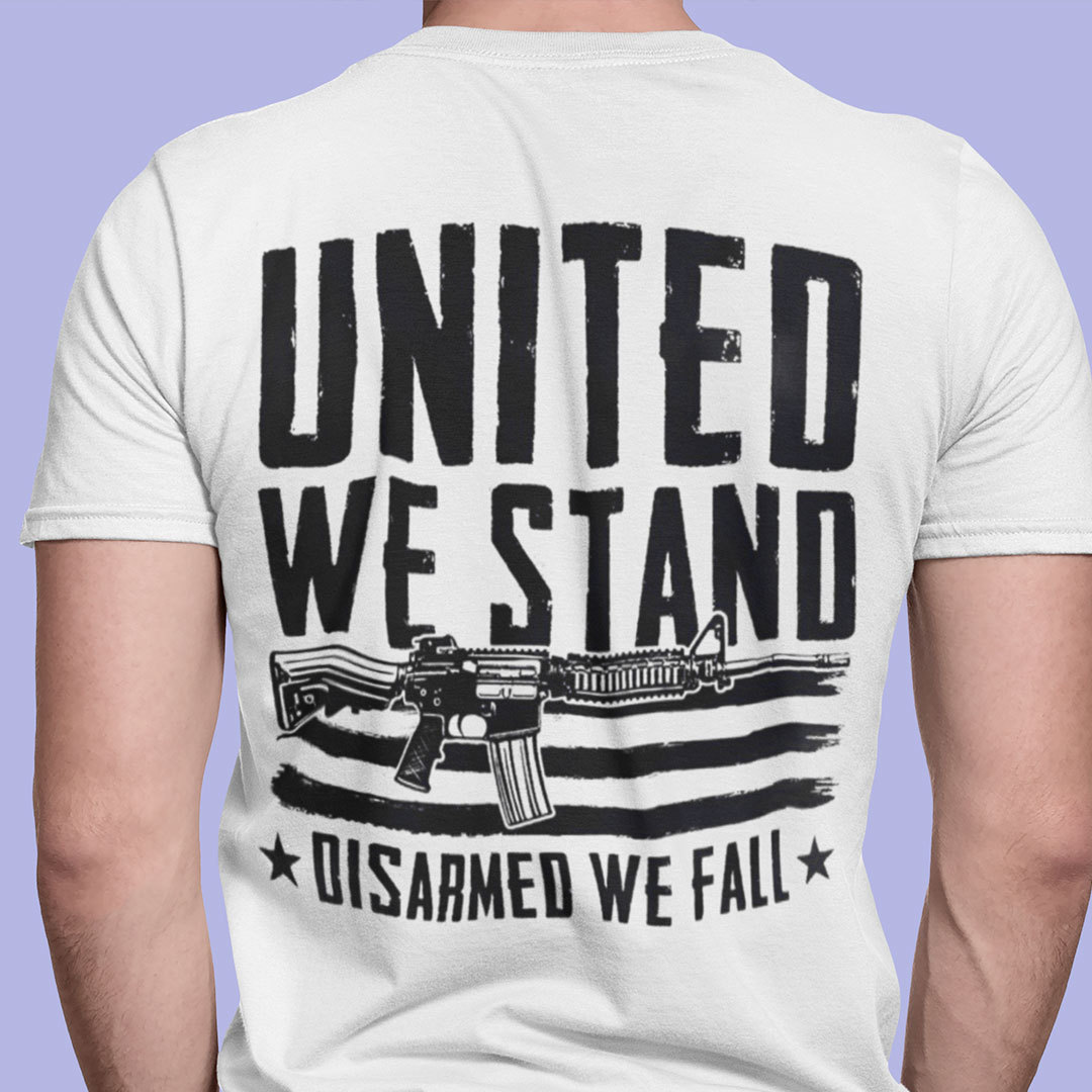 United We Stand Disarmed We Fall Shirt