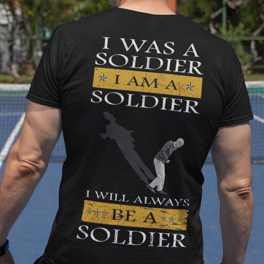 Veteran Shirt I Was A Soldier I Will Always Be A Soldier
