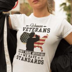 Women Veterans Don't Have Attitude We Have Standards Shirt